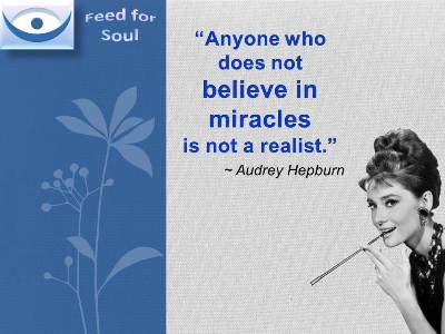 Miracle quotes; Anyone who doesn not believe in miracles is not a realist. Audrey Hepburn