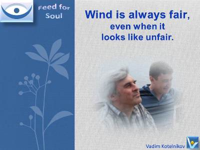Wind quotes, growth: The Wind is always fair even when it looks unfair. Vadim Kotelnikov