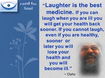 Osho quotes on Laughter: Laughter is the best medicine
