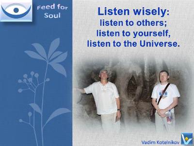 Wise Listeing 360: Listen to others; Listen to yourself; Listen to the Universe - Vadim Kotelnikov quotes, Feed4Soul, Feed for the Soul