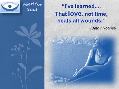 Love Cures quotes at Feed4Soul: I've learned that love, not time, heals all wounds/ Andy Rooney